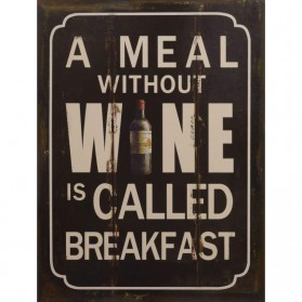 A meal without wine is called breakfast decoratiebordje