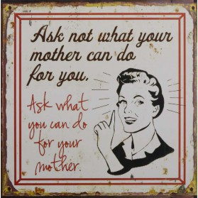 Ask not what your mother can do - decoratie bordje